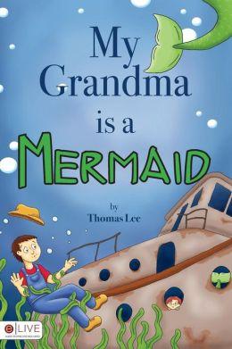 My Grandma Is A Mermaid