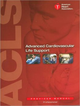 Advance Cardiovascular Life Support (ACLS) Provider Manual