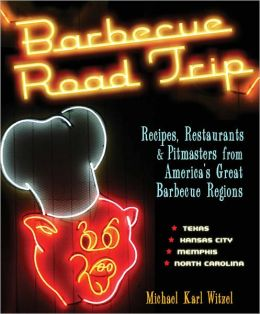 Barbecue Road Trip: Recipes, Restaurants, and Pitmasters from America's Great Barbecue