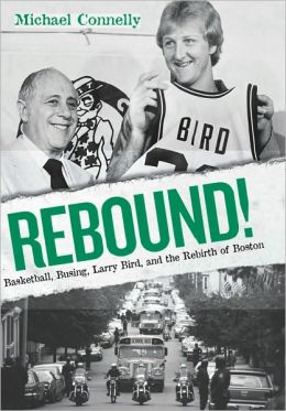 Rebound!: Basketball, Busing, Larry Bird, and the Rebirth of Boston