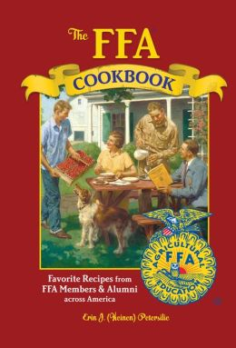 FFA Cookbook: Favorite Recipes from FFA Members and Alumni Across America