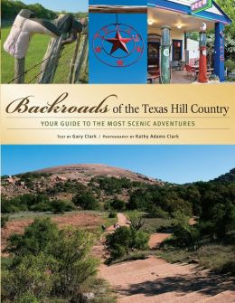 Backroads of the Texas Hill Country: Your Guide to the Hill Country's Most Scenic Backroad Adventures