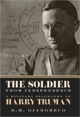 Soldier from Independence: A Military Biography of Harry Truman