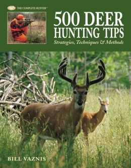 500 Deer Hunting Tips: Strategies, Techniques and Methods