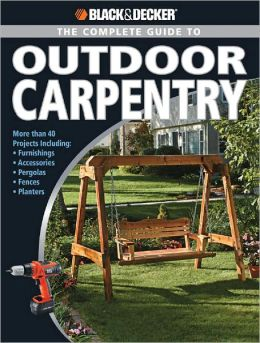Black and Decker Complete Guide to Outdoor Carpentry (Black and Decker Complete Guide Series)