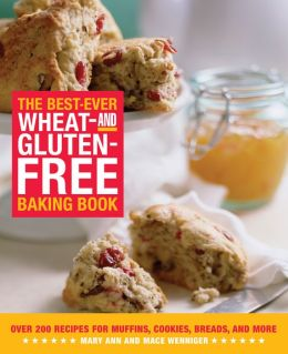Best-Ever Wheat- and Gluten-Free Baking Book: Over 200 Recipes for Muffins, Cookies, Breads, and More