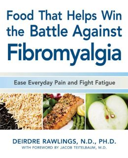 Food That Helps Win the Battle Against Fibromyalgia: Ease Everyday Pain and Fight Fatigue