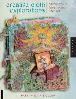Creative Cloth Explorations: Adventures in Fairy Inspired Fiber Art