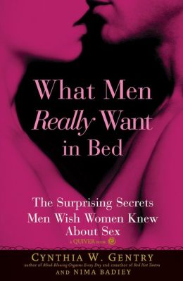 What Men Really Want in Bed: The Surprising Secrets Men Wish Women Knew About Sex