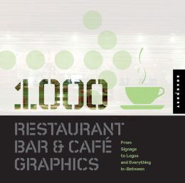 1,000 Restaurant Bar and Cafe Graphics: From Signage to Logos and Everything in Between (PagePerfect NOOK Book)