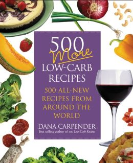 500 More Low-Carb Recipes: 500 All-New Recipes from Around the World