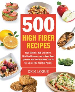500 High-Fiber Recipes: Fight Diabetes, High Cholesterol, High Blood Pressure, and Irritable Bowel Syndrome with Delicious Meals That Fill You