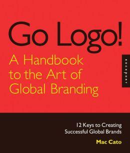 Go Logo! A Handbook to the Art of Global Branding (PagePerfect NOOK Book)