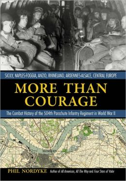 More Than Courage: Sicily, Naples-Foggia, Anzio, Rhineland, Ardennes-Alsace, Central Europe: The Combat History of the 504th Parachute Infantry Regiment in World War II