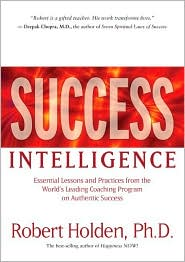 Success Intelligence: Essential Lessons and Practices from the World's Leading Coaching Program on Authentic Success