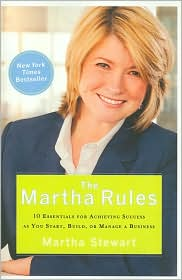 Martha Rules: 10 Essentials for Achieving Success as You Start, Build, or Manage a Business