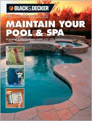 The Complete Guide: Maintain Your Pool and Spa: Repair and Upkeep Made Easy