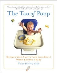 The Tao of Poop: Keeping Your Sanity (and Your Soul) while Raising a Baby