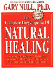 The Complete Encyclopedia of Natural Healing: A Comprehensive A-Z Listing of Common and Chronic Illnesses and their Proven Natural Treatments