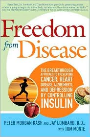 Freedom from Disease: The Breakthrough Approach to Preventing Cancer, Heart Disease, Alzheimer's, and Depression by Controlling Insulin