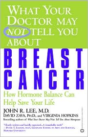 What Your Doctor May Not Tell You about Breast Cancer: How Hormone Balance Can Help Save Your Life