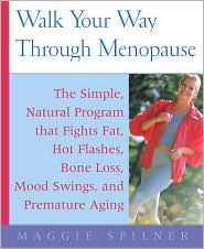 Walk Your Way Through Menopause: 14 Programs to Get in Shape, Boost Your Mood, and Recharge Your Sex Life, No Matter What Your Current Fitness Level
