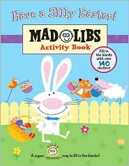 Have a Silly Easter!: Mad Libs Activity Book (With 140 Fill in the Blanks)
