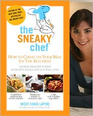Sneaky Chef: How to Cheat on Your Man (in the Kitchen!): Hiding Healthy Foods in Hearty Meals Any Guy Will Love