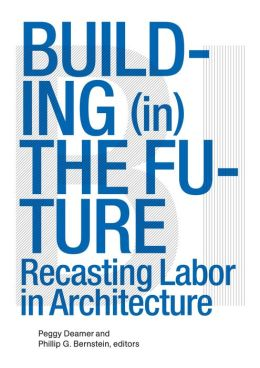 Building (in) the Future: Recasting Labor in Architecture