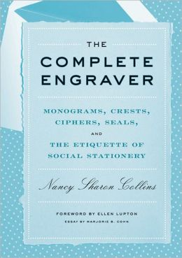 The Complete Engraver: Monograms, Crests, Ciphers, Seals, and the Etiquette of Social Stationery
