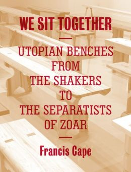 We Sit Together: Utopian Benches from the Shakers to the Separatists of Zoar