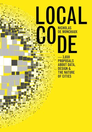 Local Code: 3659 Proposals About Data, Design, and the Nature of Cities