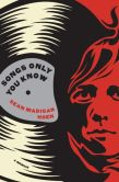 Book Cover Image. Title: Songs Only You Know:  A Memoir, Author: Sean Madigan Hoen
