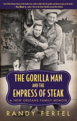The Gorilla Man and the Empress of Steak: A New Orleans Family Memoir