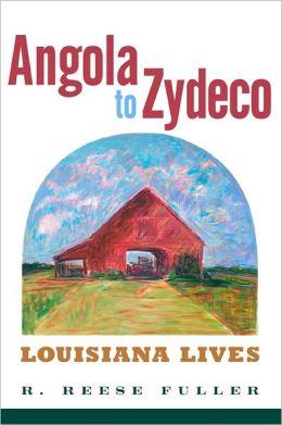 Angola to Zydeco: Louisiana Lives
