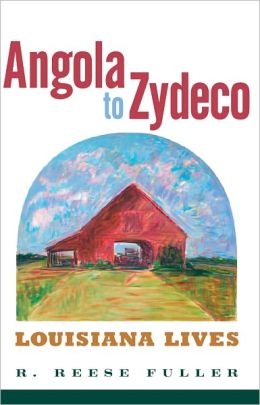 Angola to Zydeco: Louisiana Lives