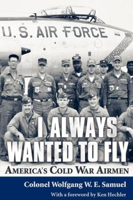 I Always Wanted to Fly: America?s Cold War Airmen