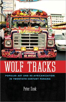 Wolf Tracks: Popular Art and Re-Africanization in Twentieth-Century Panama