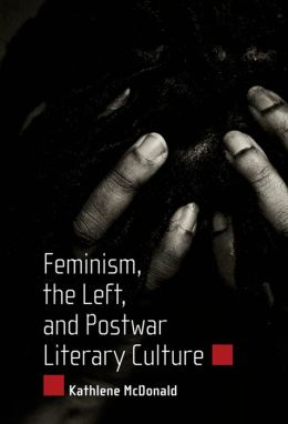 Feminism, the Left, and Postwar Literary Culture