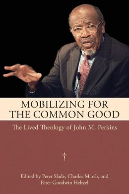Mobilizing for the Common Good: The Lived Theology of John M. Perkins