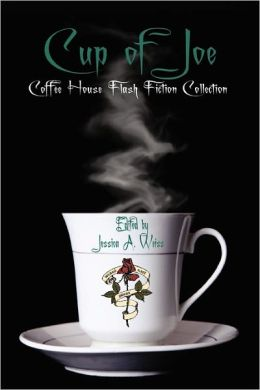 Cup Of Joe (Coffee House Flash Fiction Collection)