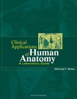 Clinical Applications of Human Anatomy: A Laboratory Guide