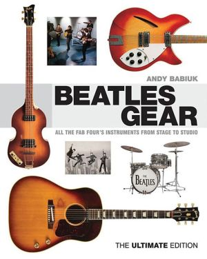 Beatles Gear: All the Fab Four's Instruments, from Stage to Studio - The Ultimate Edition