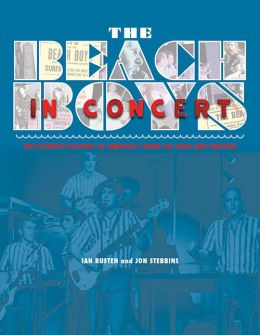 The Beach Boys in Concert!: The Ultimate History of America's Band on Tour and Onstage