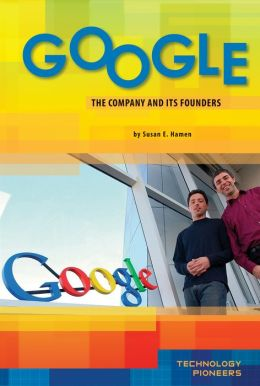 Google: The Company and Its Founders (Technology Pioneers Series)