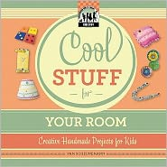 Cool Stuff for Your Room: Creative Projects for Kids