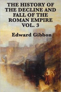 The History of the Decline and Fall of the Roman Empire Vol. 3