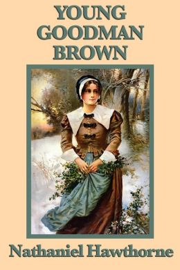 the faith of young goodman brown a novel by nathaniel hawthorne Free essay: a loss of faith the short story young goodman brown functions as an allegory of the biblical fall of man, from which nathaniel hawthorne draws.