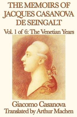 The Memoirs Of Jacques Casanova De Seingalt Vol. 1 The Venetian Years