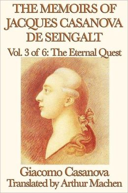 The Memoirs of Jacques Casanova de Seingalt Vol. 3 the Eternal Quest